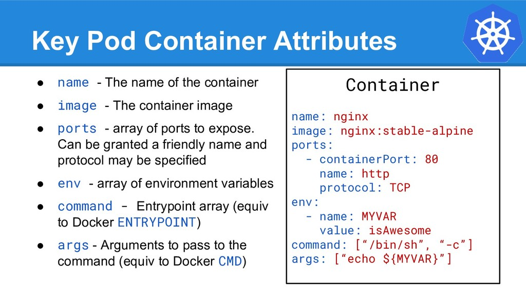Key Pod Container Attributes ● name - The name ...