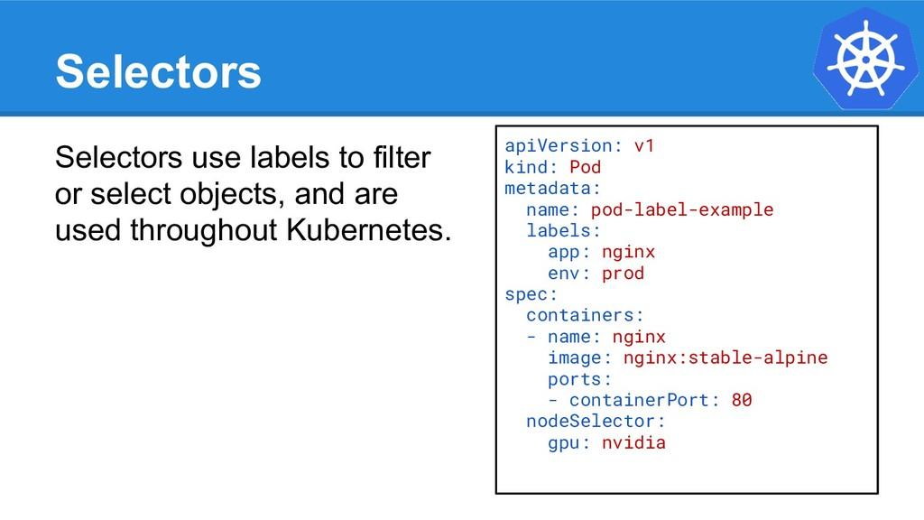 Selectors Selectors use labels to filter or sel...