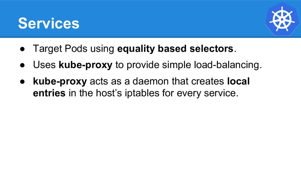 Services ● Target Pods using equality based sel...