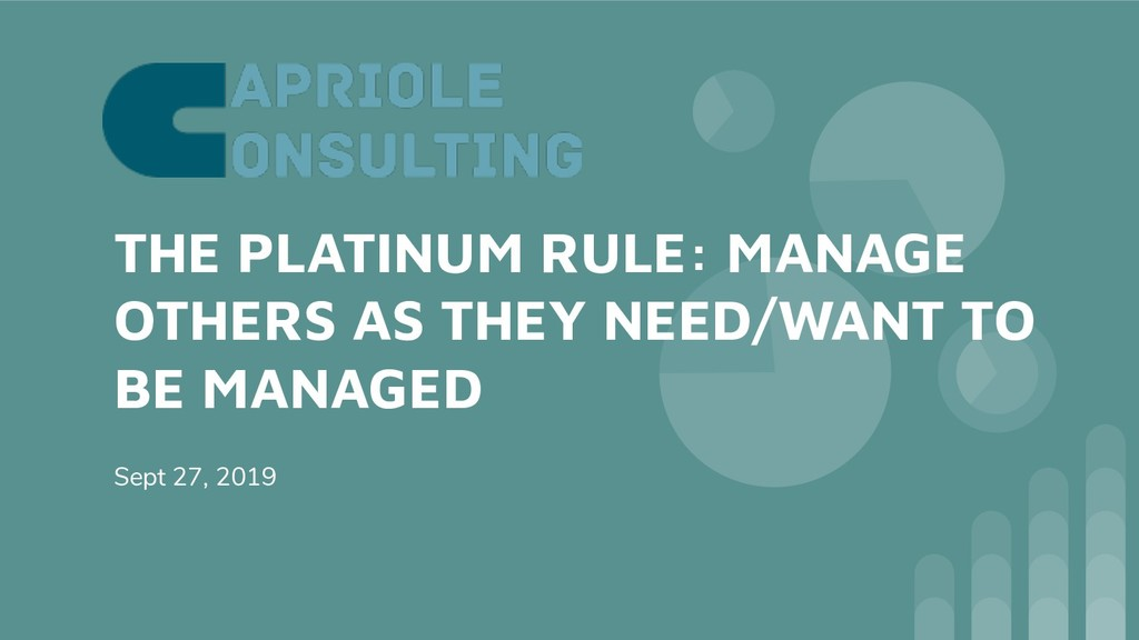 THE PLATINUM RULE: MANAGE OTHERS AS THEY NEED/W...