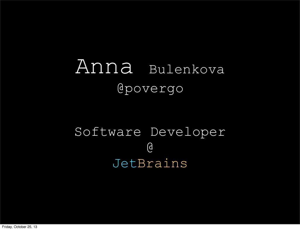 Anna Bulenkova @povergo Software Developer @ Je...