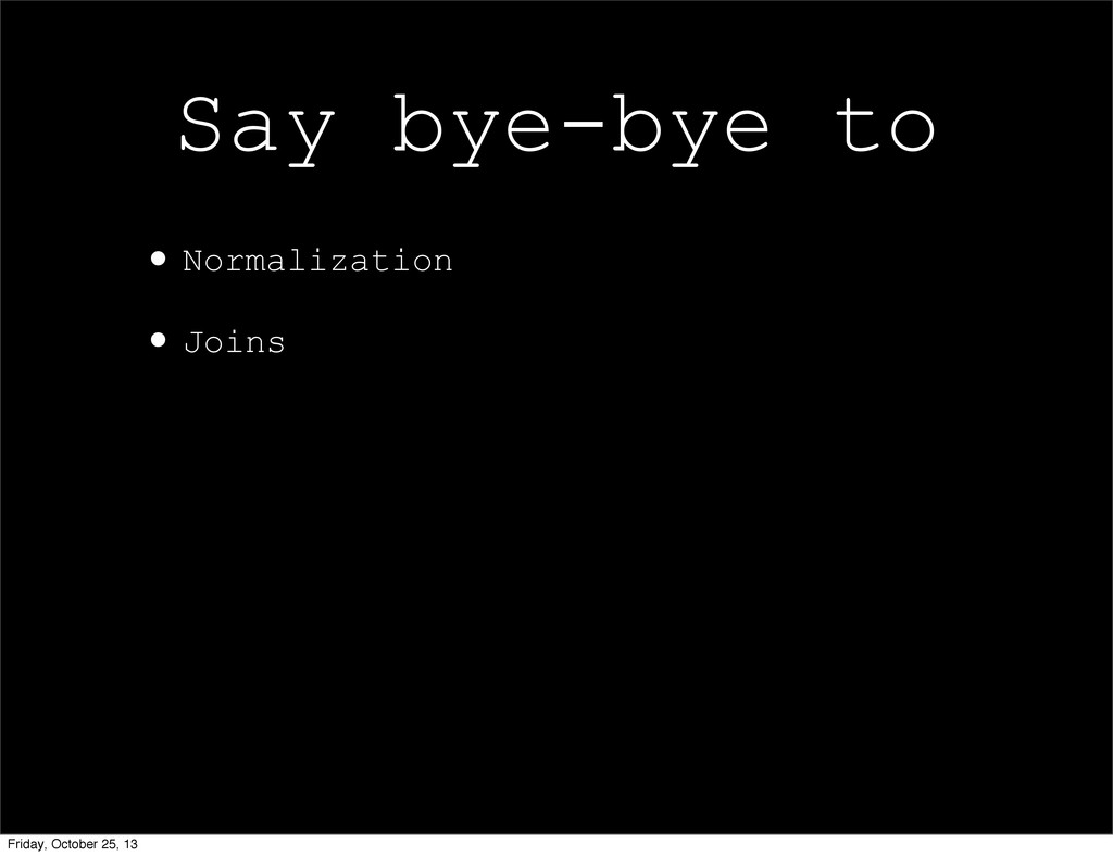 •Normalization •Joins Say bye-bye to Friday, Oc...