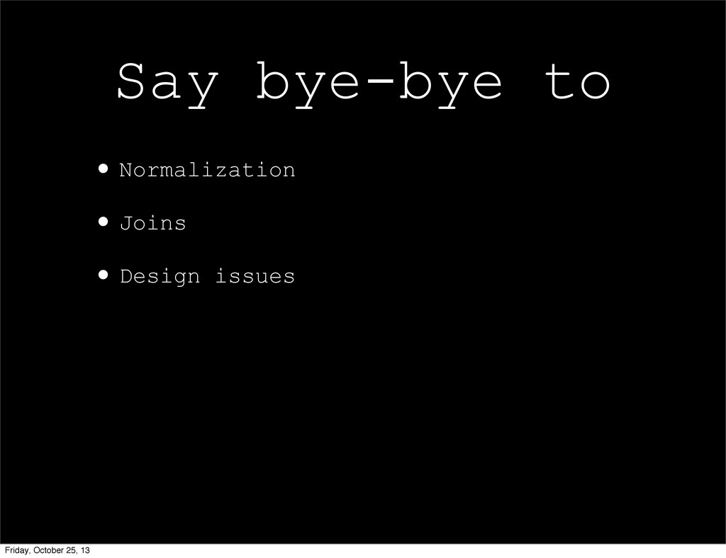 •Normalization •Joins •Design issues Say bye-by...