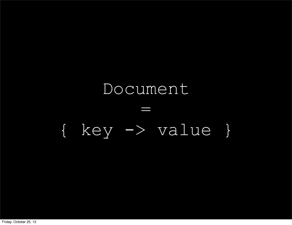 Document = { key -> value } Friday, October 25,...