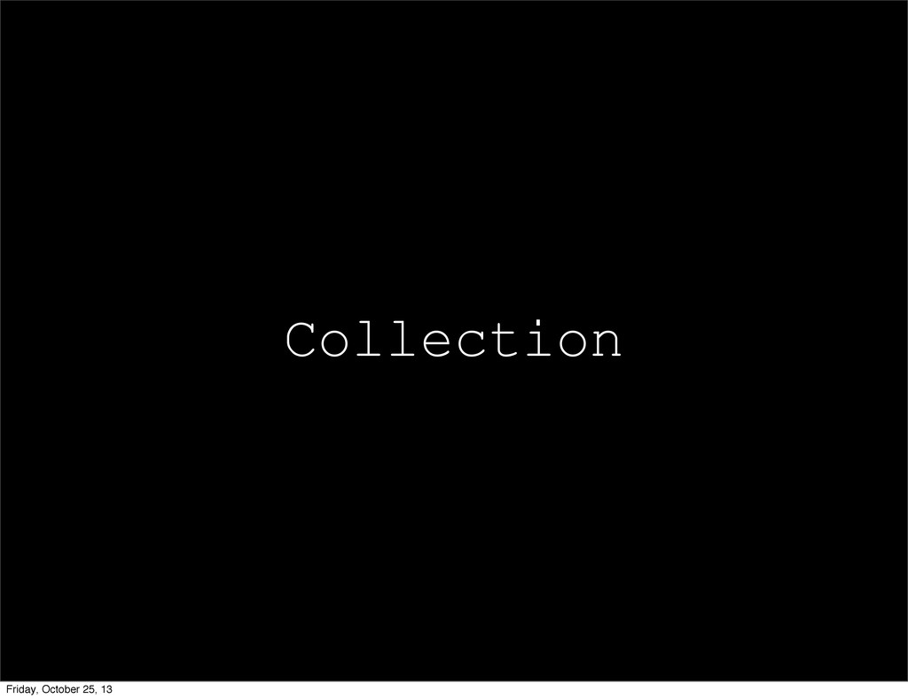 Collection Friday, October 25, 13