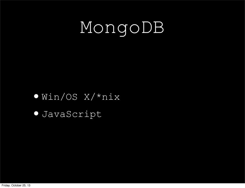 MongoDB •Win/OS X/*nix •JavaScript Friday, Octo...