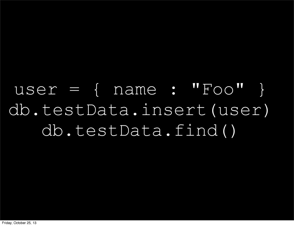 "user = { name : ""Foo"" } db.testData.insert(user..."