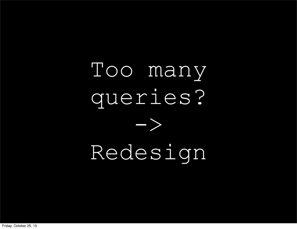 Too many queries? -> Redesign Friday, October 2...