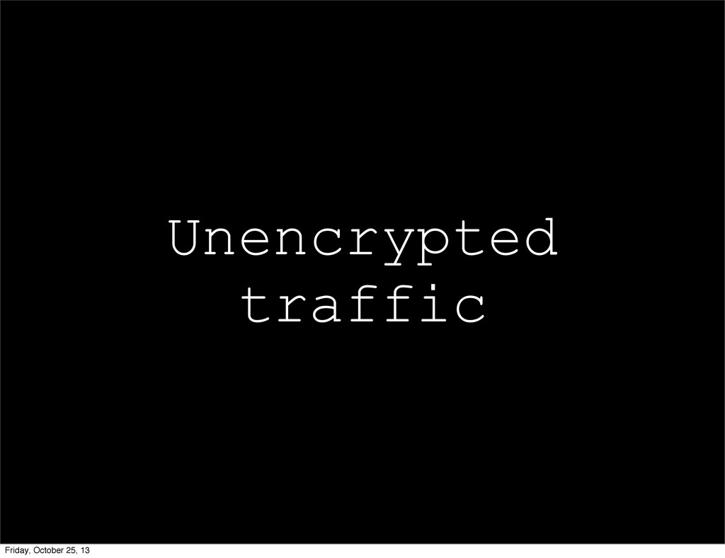 Unencrypted traffic Friday, October 25, 13