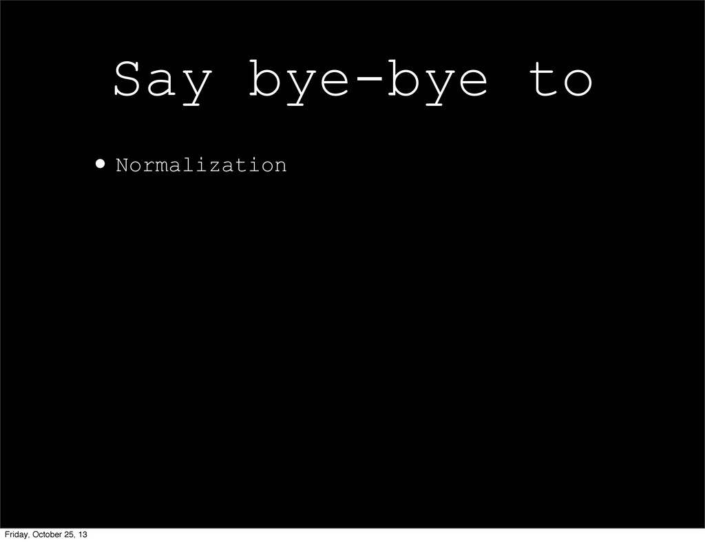 •Normalization Say bye-bye to Friday, October 2...
