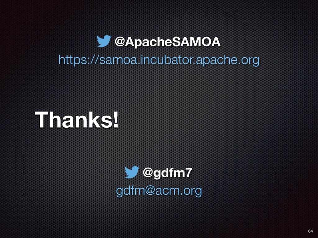 Thanks! 64 https://samoa.incubator.apache.org @...