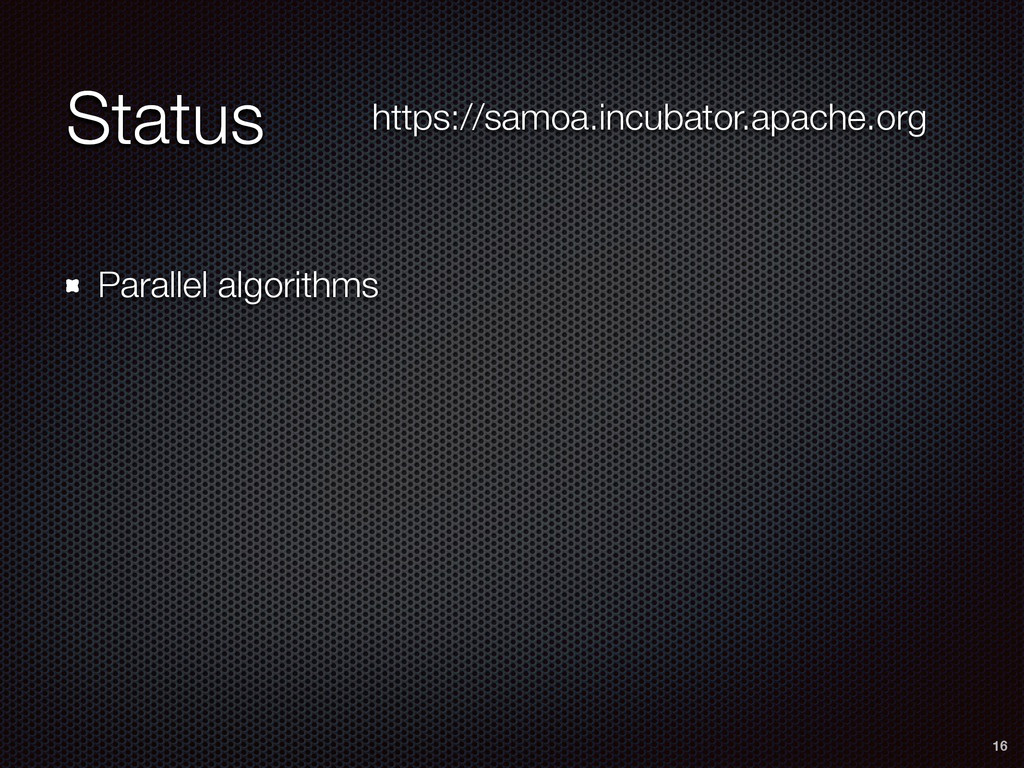 Parallel algorithms Status Status 16 https://sa...