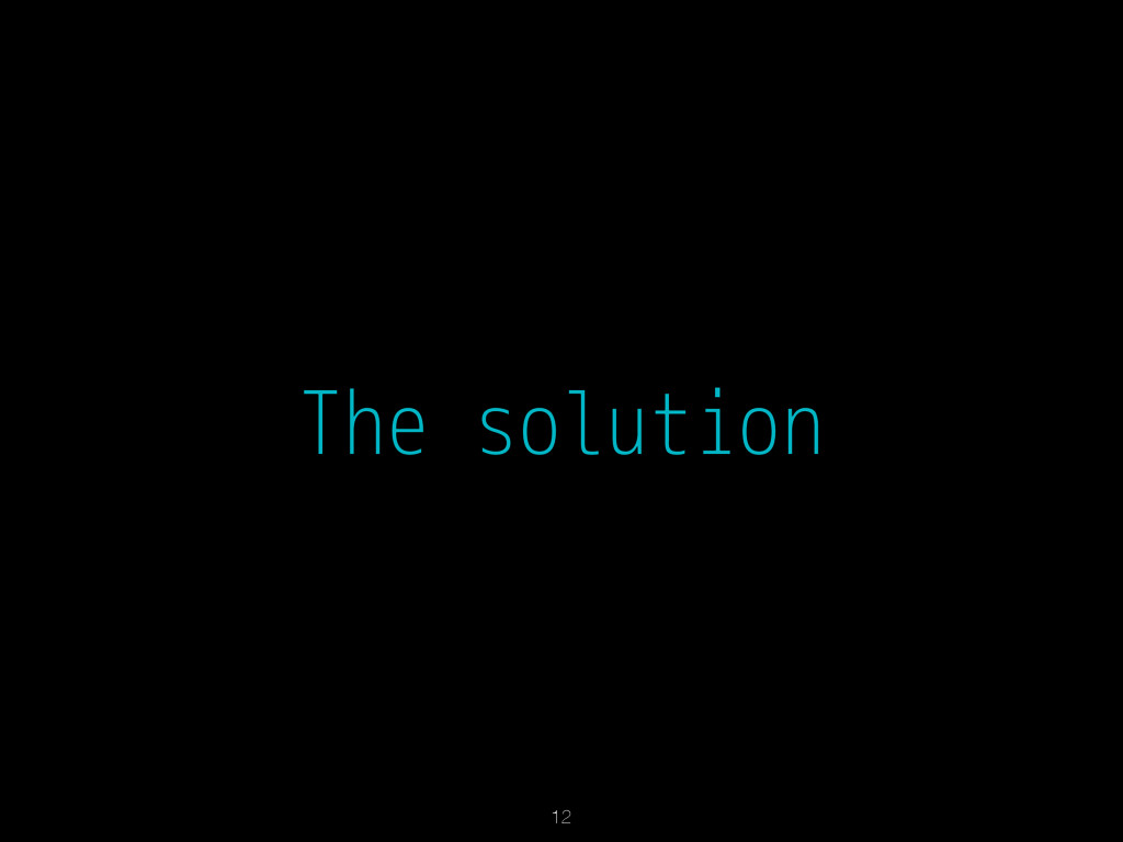 The solution 12