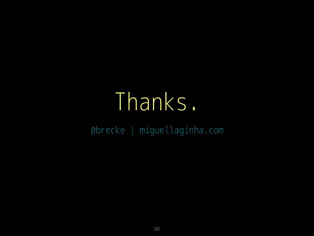 Thanks. @brecke   miguellaginha.com 36