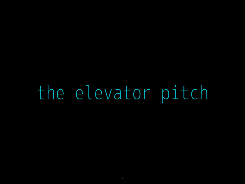 the elevator pitch 7