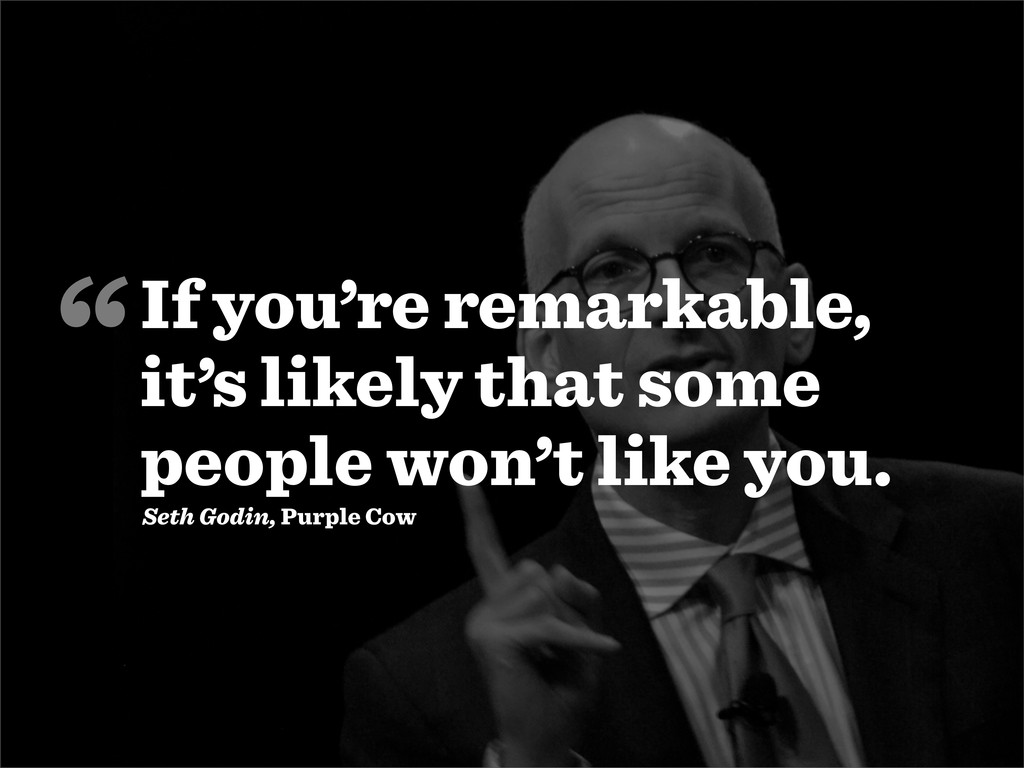 """"""" Seth Godin, Purple Cow If you're remarkable, ..."""