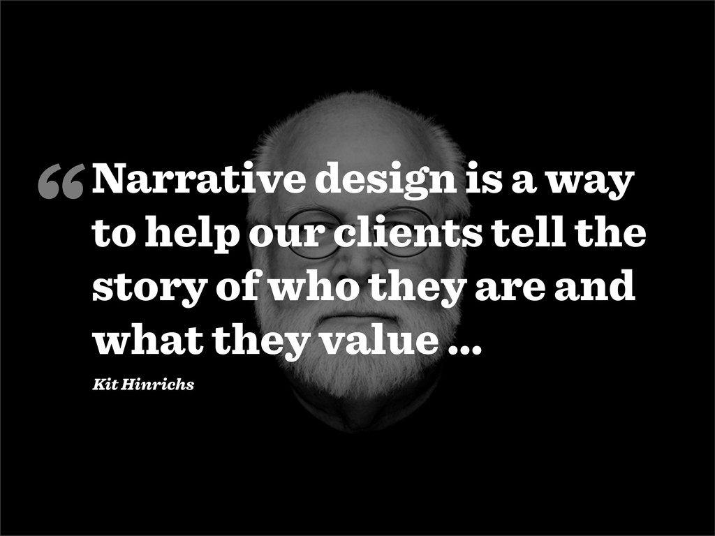 Narrative design is a way to help our clients t...