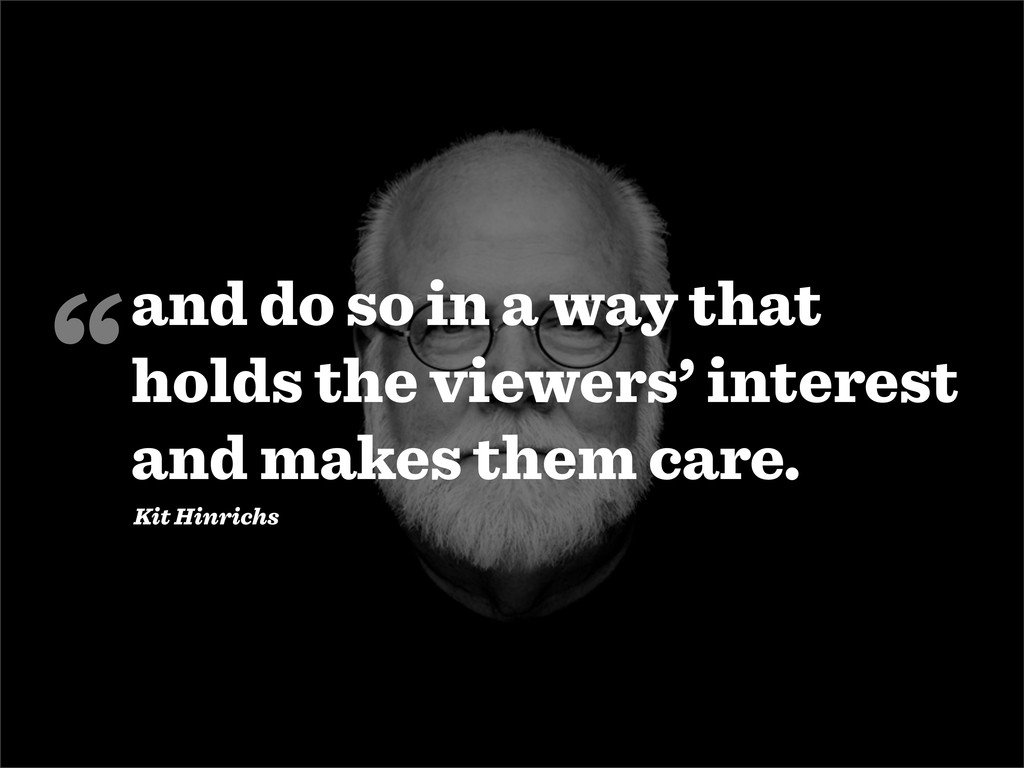 and do so in a way that holds the viewers' inte...