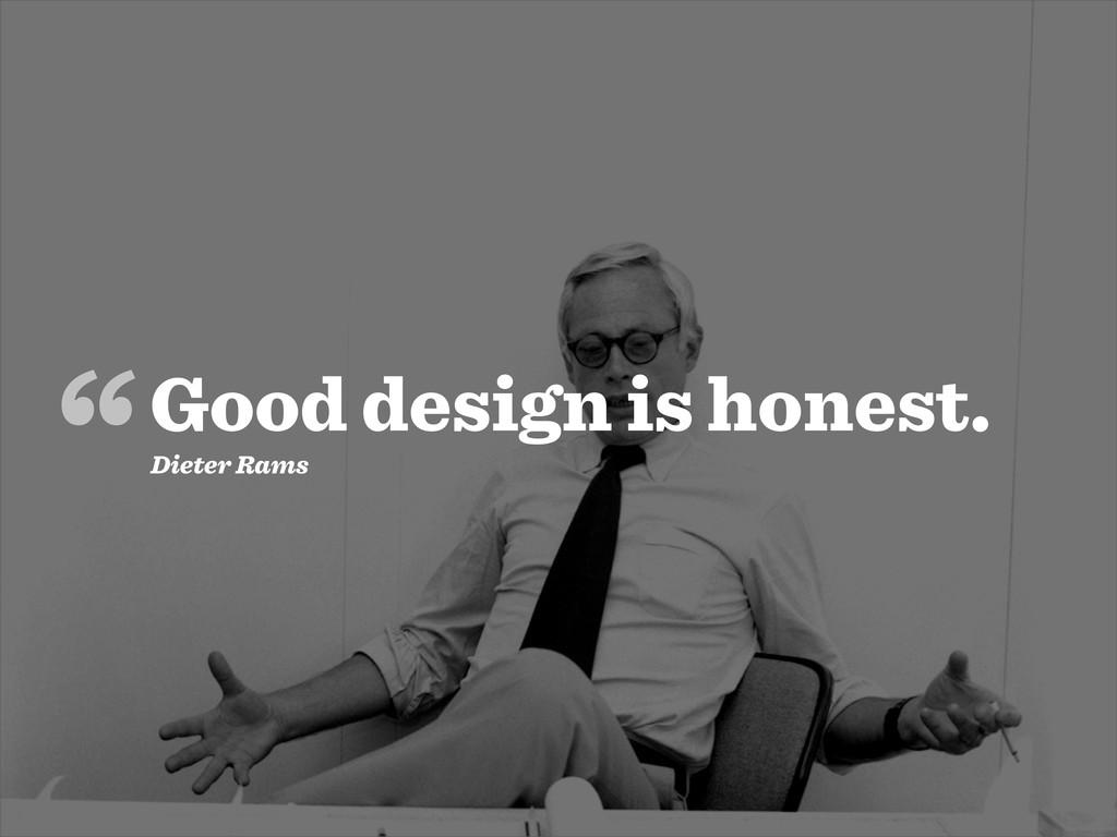 """Good design is honest. """" Dieter Rams"""