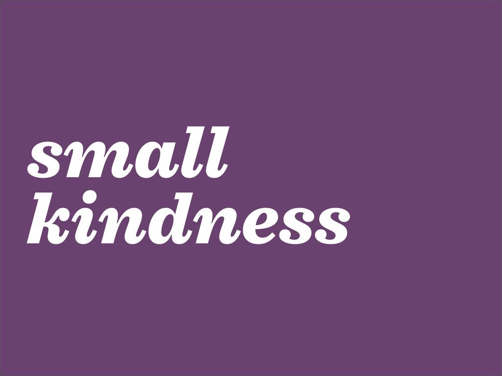 small kindness