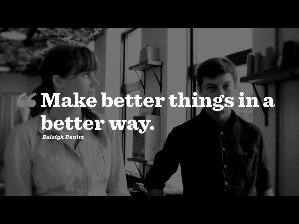"""Make better things in a better way. Raleigh De..."