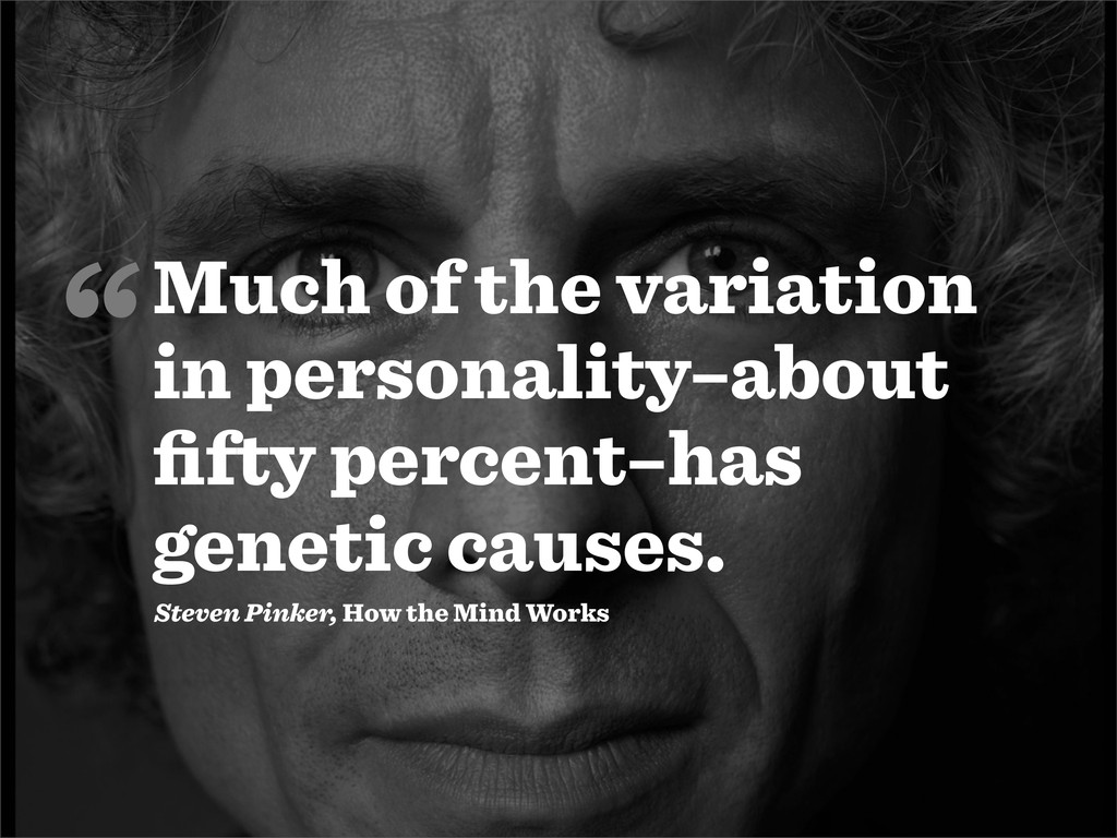 Much of the variation in personality–about fifty...