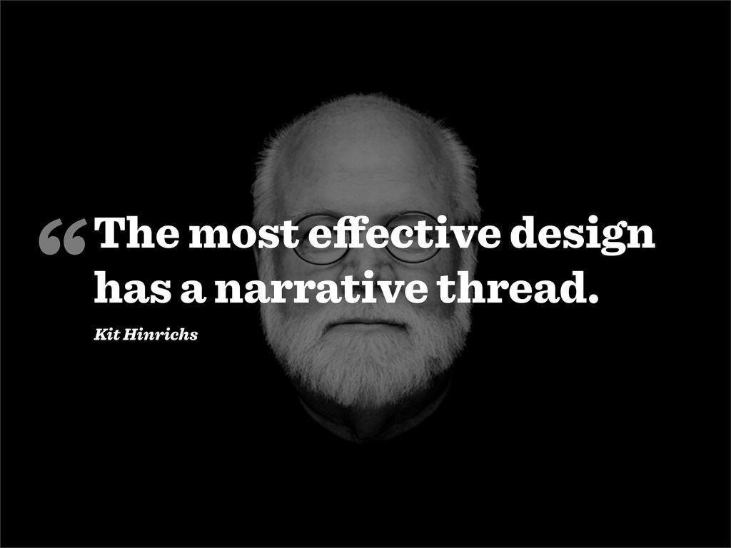 The most effective design has a narrative thread...