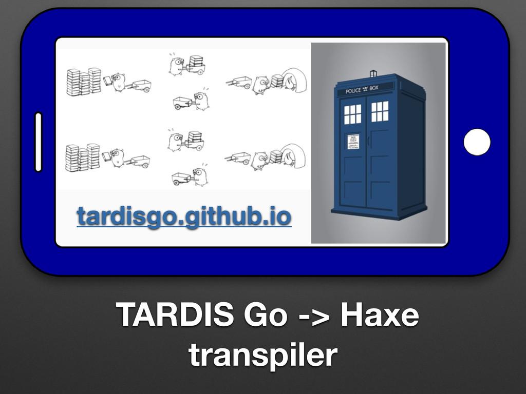 TARDIS Go -> Haxe transpiler tardisgo.github.io