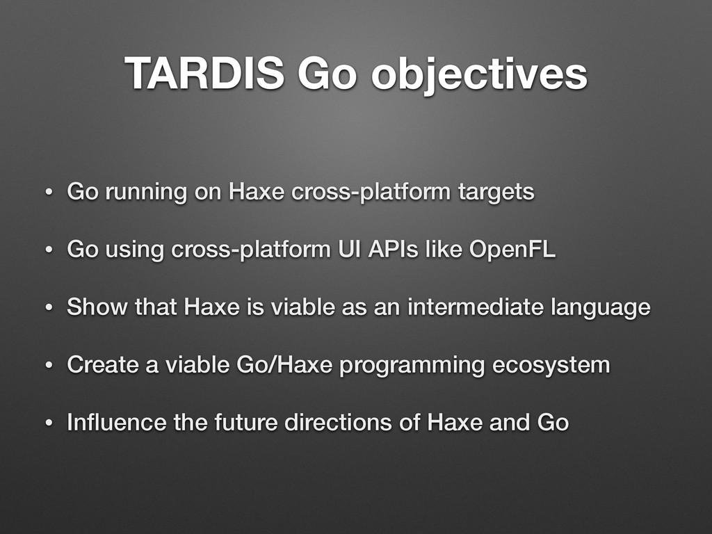 TARDIS Go objectives • Go running on Haxe cross...