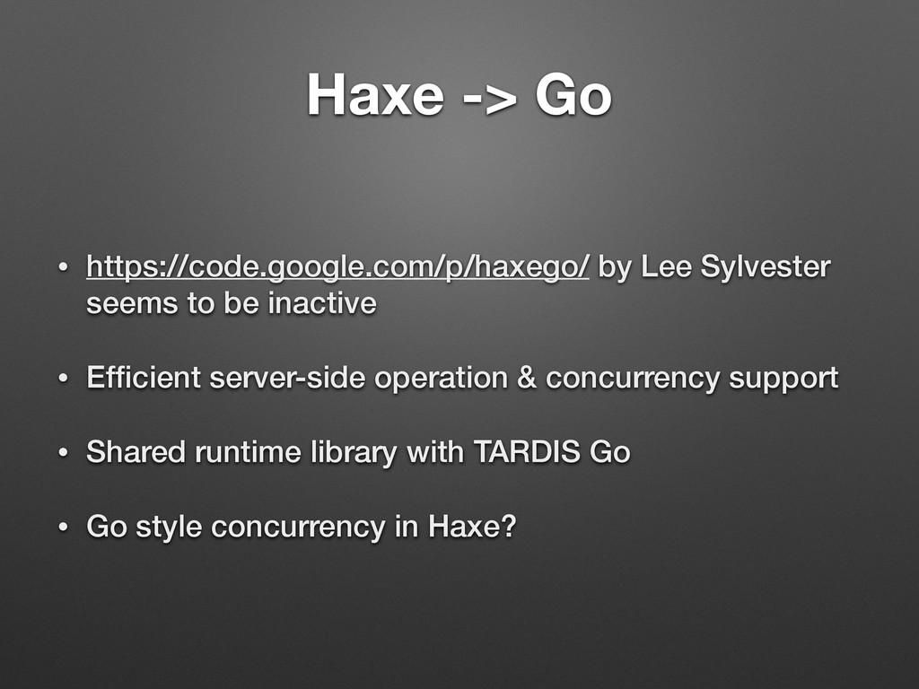 Haxe -> Go • https://code.google.com/p/haxego/ ...