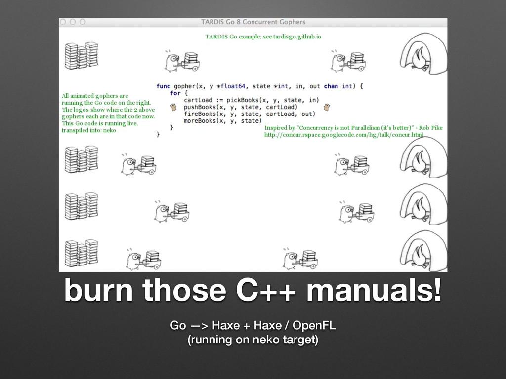 burn those C++ manuals! Go —> Haxe + Haxe / Ope...
