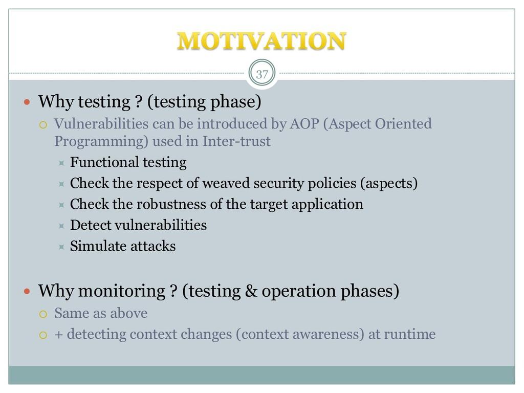  Why testing ? (testing phase)  Vulnerabiliti...