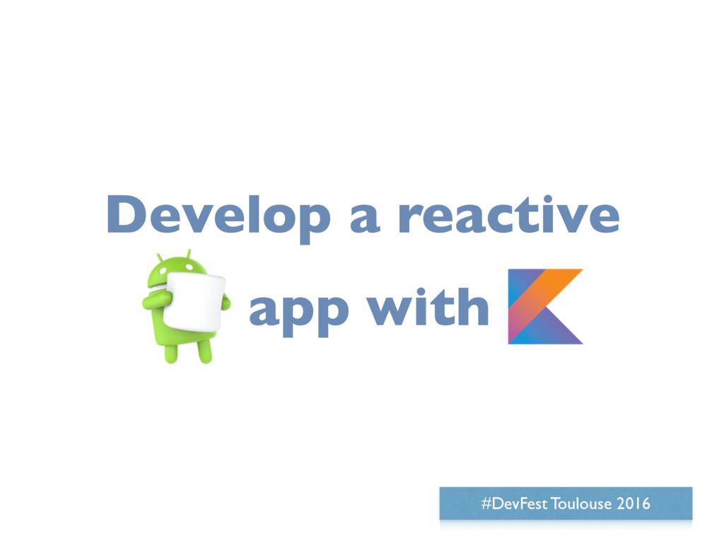Develop a reactive A app with K #DevFest Toulou...