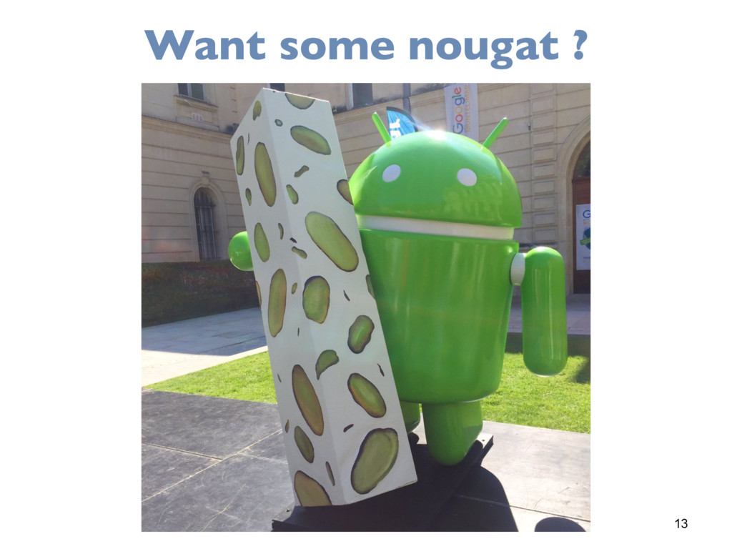 13 Want some nougat ?