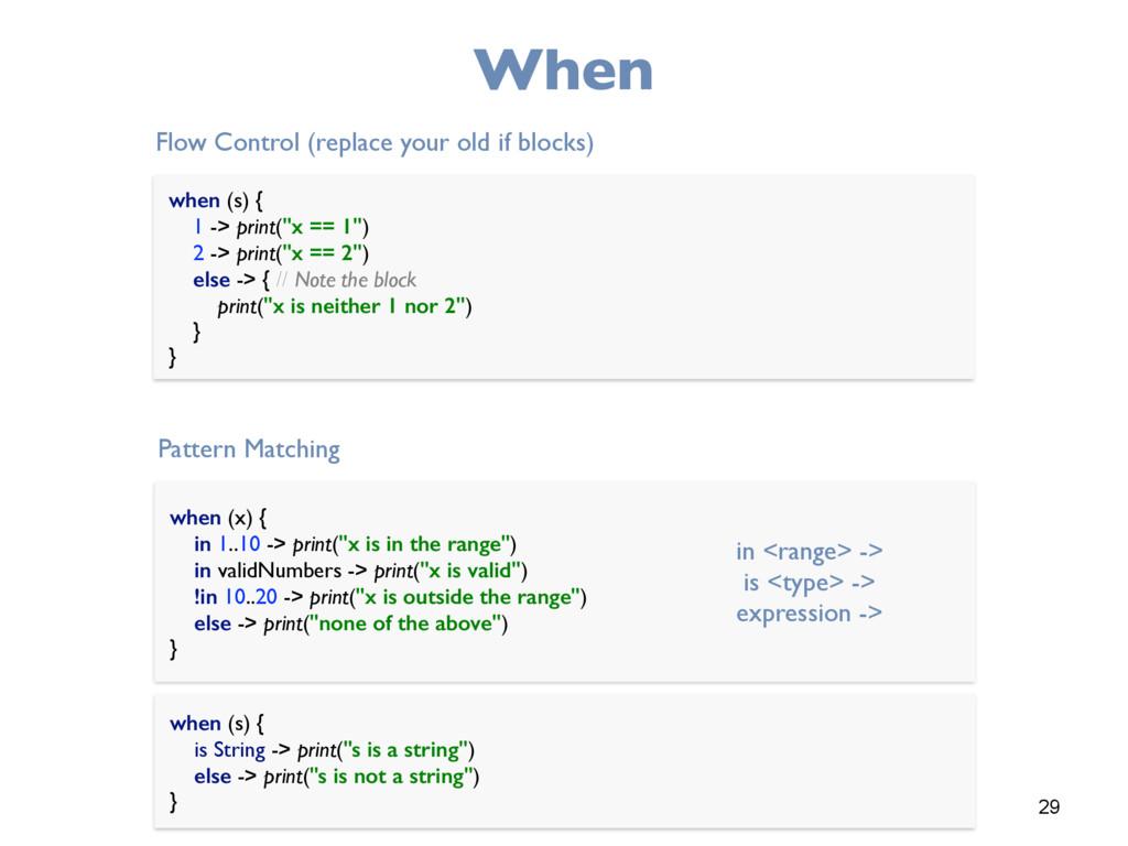 "29 When when (s) { 1 -> print(""x == 1"") 2 -> ..."