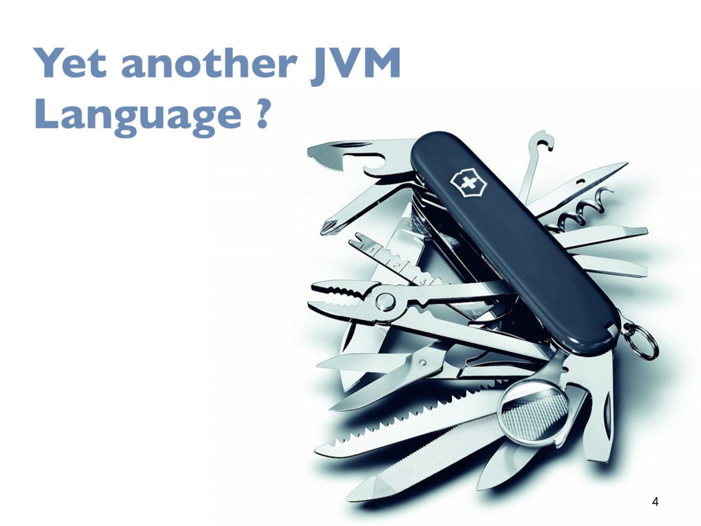 4 Yet another JVM Language ?