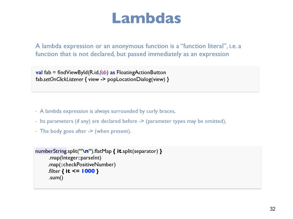 32 Lambdas val fab = findViewById(R.id.fab) as F...