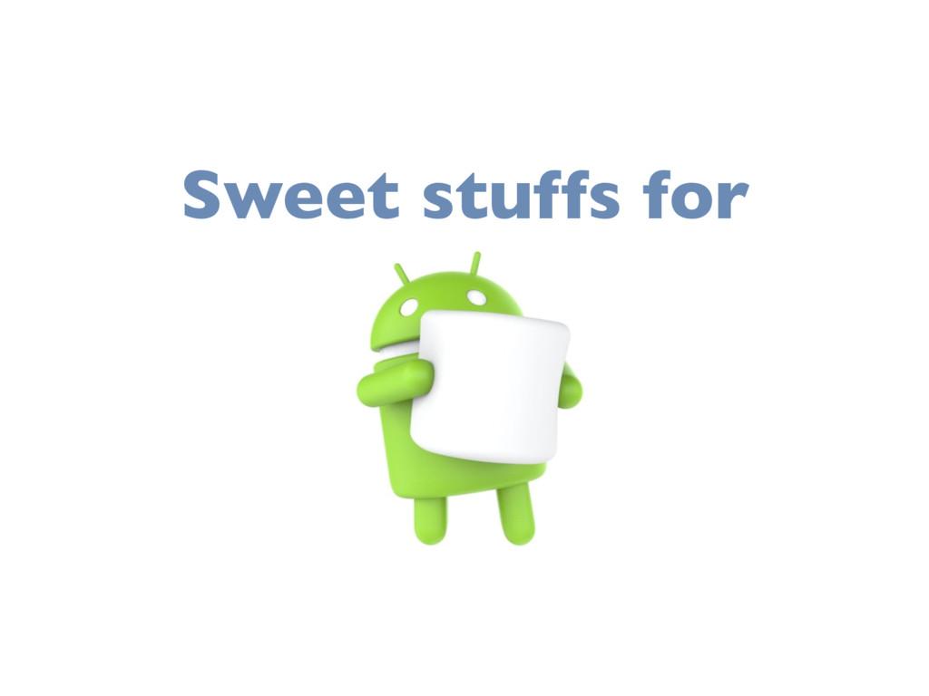 Sweet stuffs for