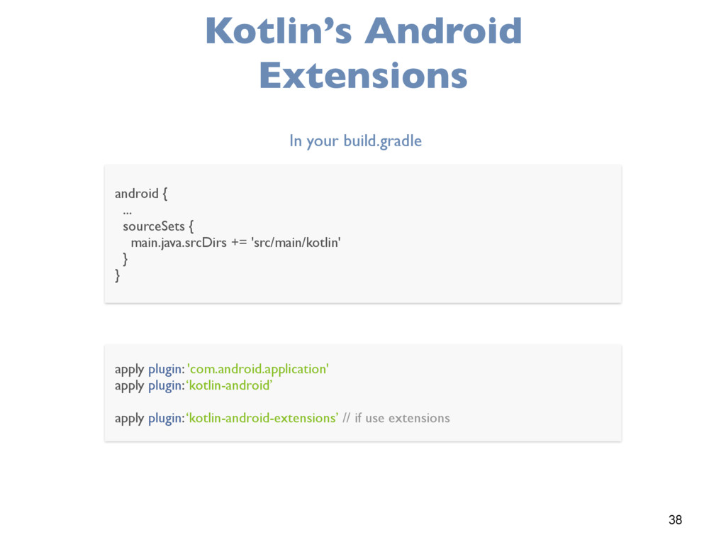 38 Kotlin's Android Extensions android { ... so...