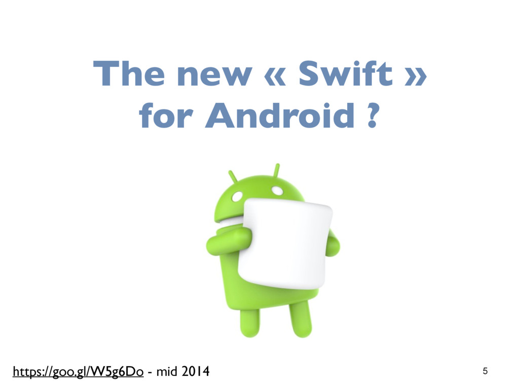 5 The new « Swift » for Android ? https://goo.g...