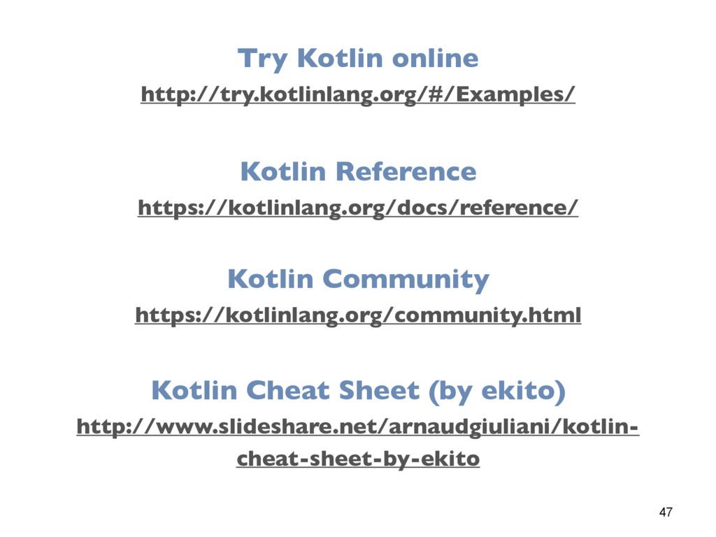 47 Try Kotlin online http://try.kotlinlang.org/...