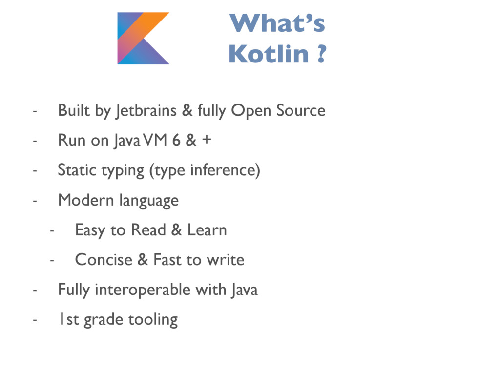 What's Kotlin ? - Built by Jetbrains & fully Op...