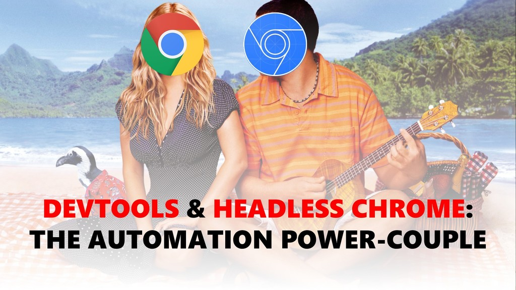 DEVTOOLS & HEADLESS CHROME: THE AUTOMATION POWE...