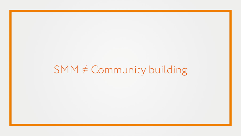 SMM ≠ Community building