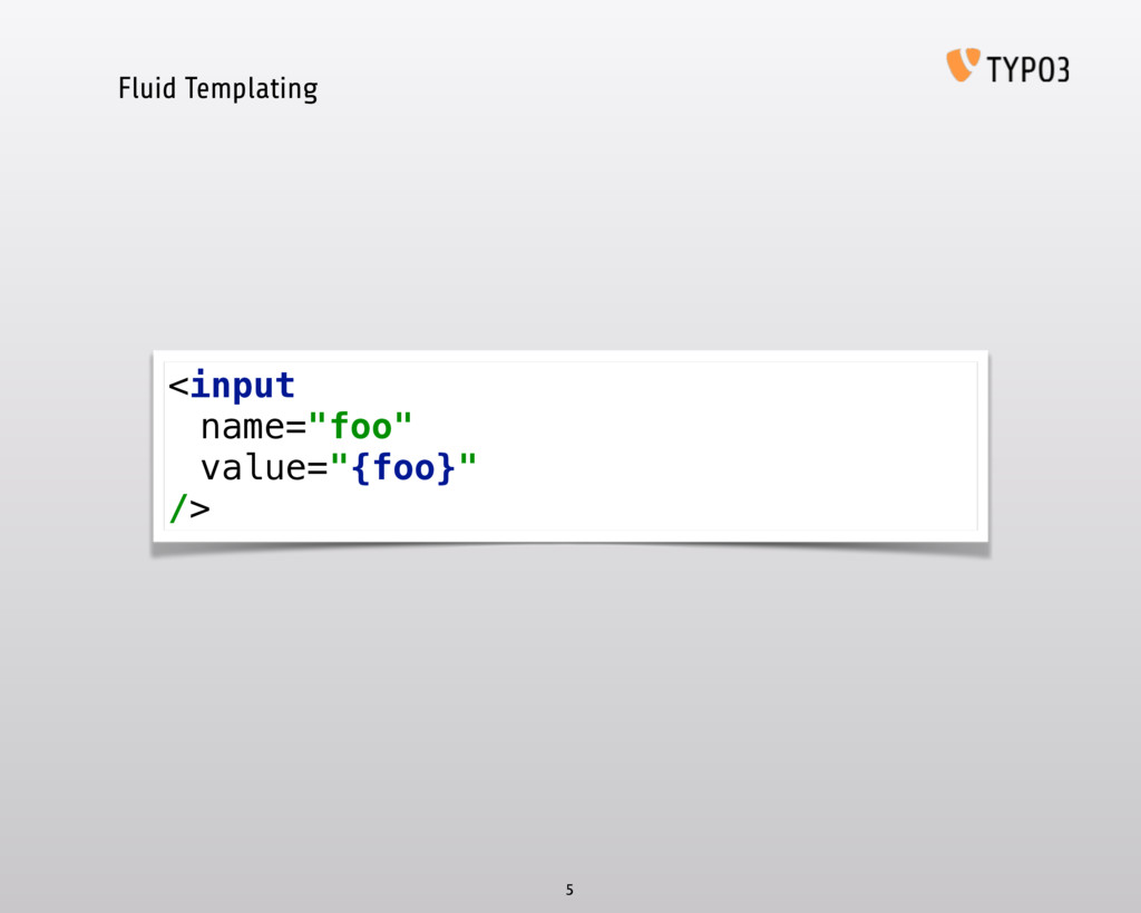 "Fluid Templating 5 <input name=""foo"" value=""{fo..."