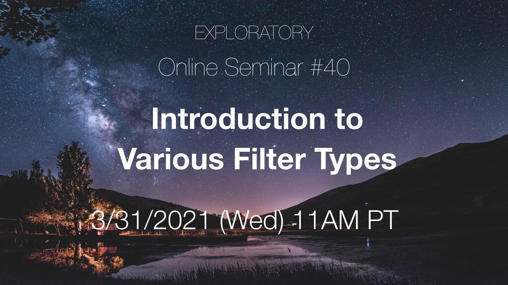 EXPLORATORY Online Seminar #40 3/31/2021 (Wed) ...