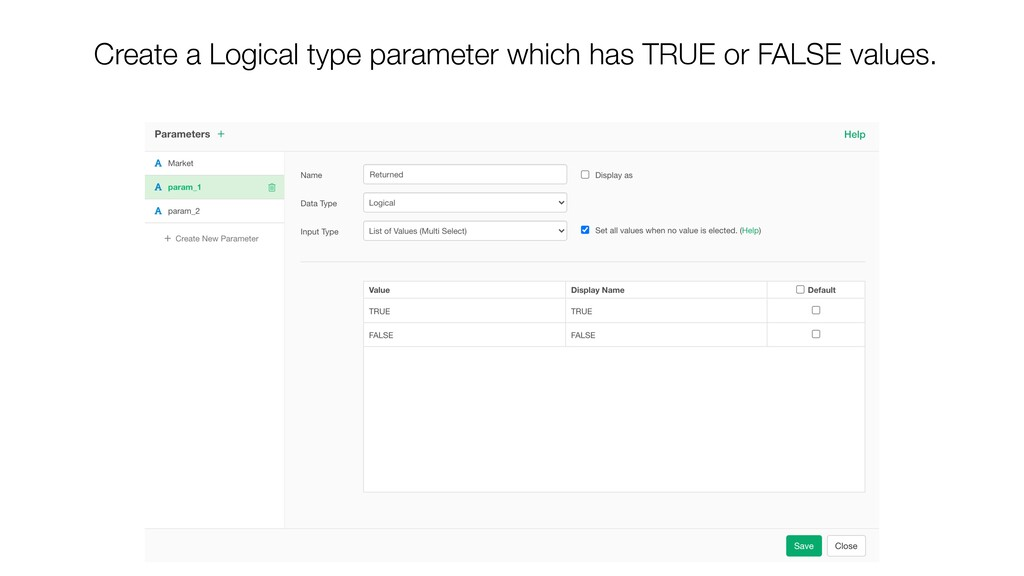 Create a Logical type parameter which has TRUE ...
