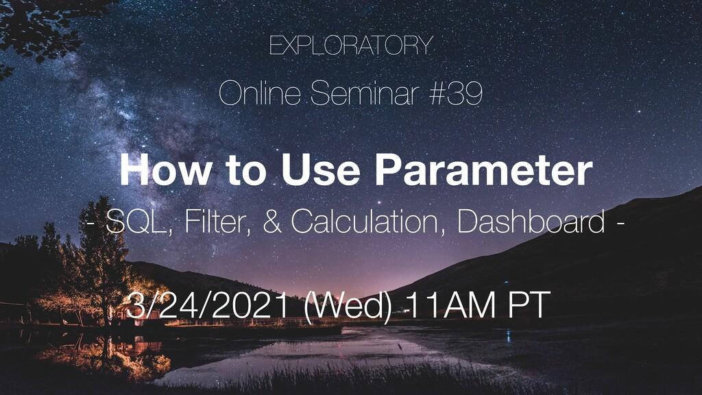 EXPLORATORY Online Seminar #39 3/24/2021 (Wed) ...