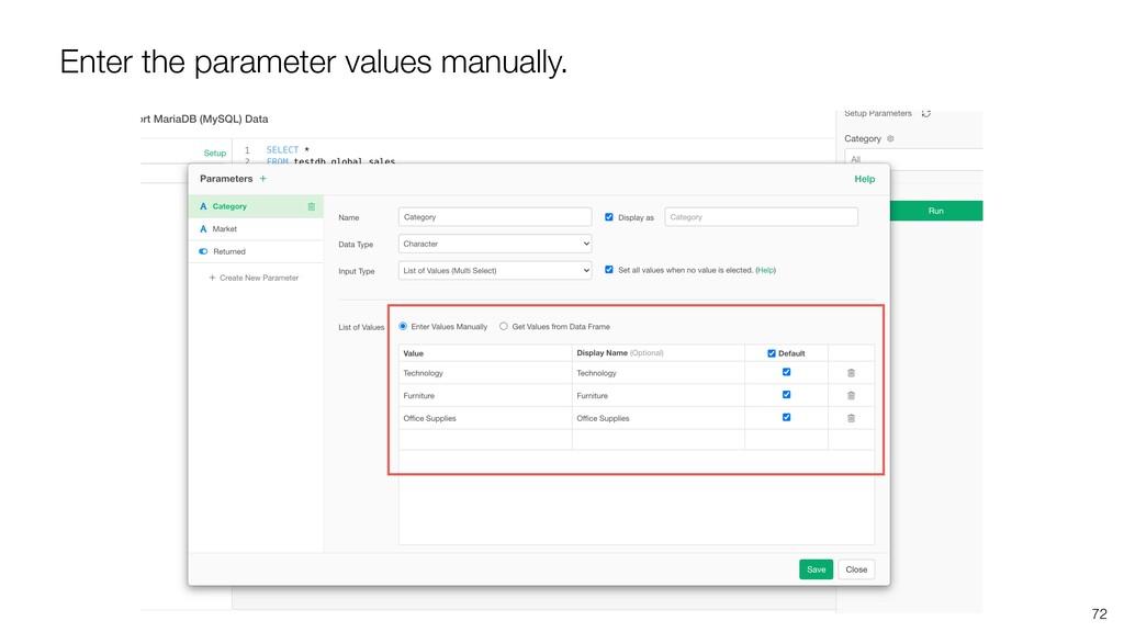 72 Enter the parameter values manually.