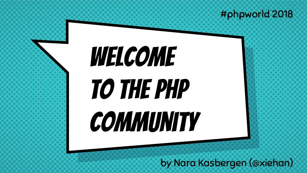 Welcome to the PHP community by Nara Kasbergen ...